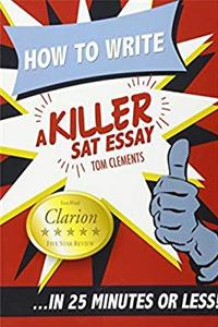 Free eBook How to Write a Killer SAT Essay: An Award-Winning Author's Practical Writing Tips on SAT Essay Prep download