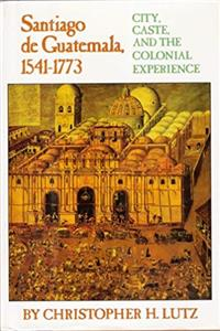 Free eBook Santiago De Guatemala, 1541-1773: City, Caste, and the Colonial Experience download