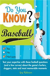Free eBook Do You Know Baseball?: Test your expertise with these fastball questions (and a few curves) about the game's hurlers, sluggers, stats and most memorable moments download