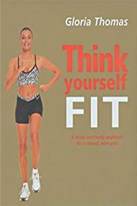 Free eBook Think Yourself Fit: A Mind and Body Workout for a Toned, New You (Think yourself series) download