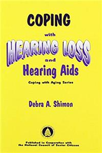 Free eBook Coping with Hearing Loss and Hearing Aids (Coping With Aging Series) download