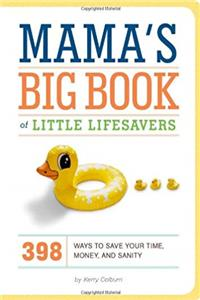 Free eBook Mama's Big Book of Little Lifesavers: 398 Ways to Save Your Time, Money, and Sanity download