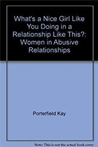 Free eBook What's a nice girl like you doing in a relationship like this?: Women in abusive relationships download
