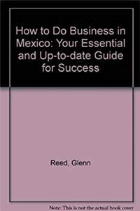 Free eBook How to Do Business in Mexico: Your Essential and Up-to-Date Guide for Success download