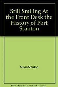 Free eBook Still Smiling At the Front Desk the History of Port Stanton download